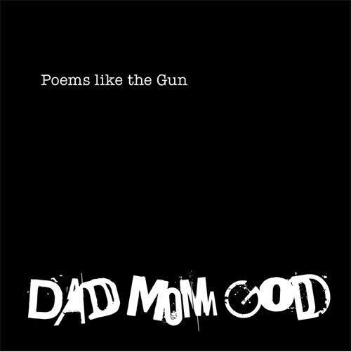Poems like the Gun - Dad Mom God