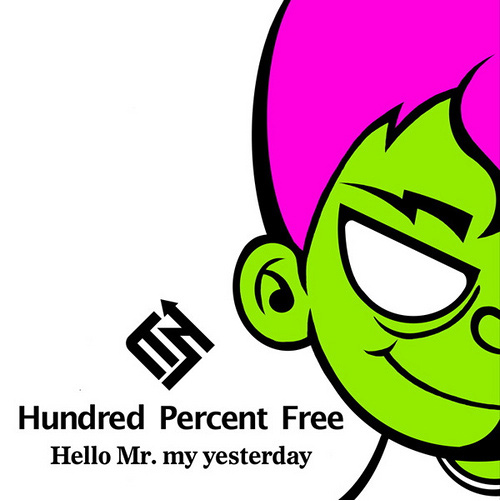 Hello Mr. My Yesterday - Hundred Percent Free